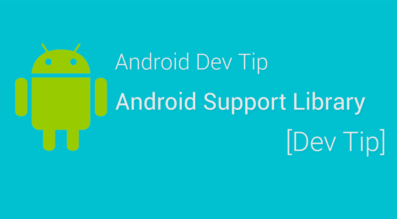Android Dev Tip : Android Support Library
