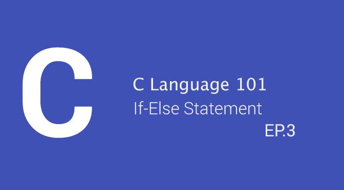 C Language 101 - If-Else Statement (EP.3)
