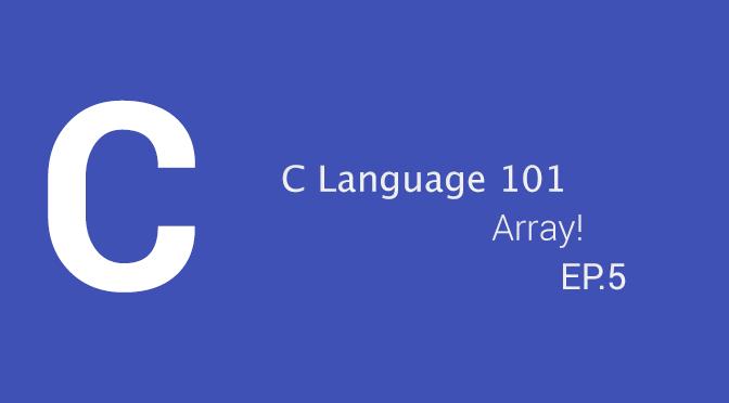 C Language 101 - Arrays! (EP.5)