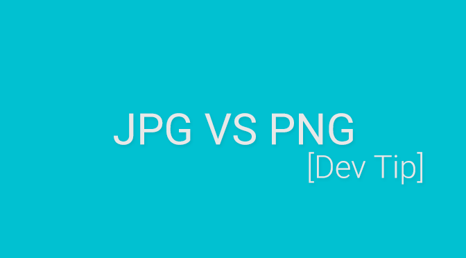 [Dev Tip] JPG VS PNG