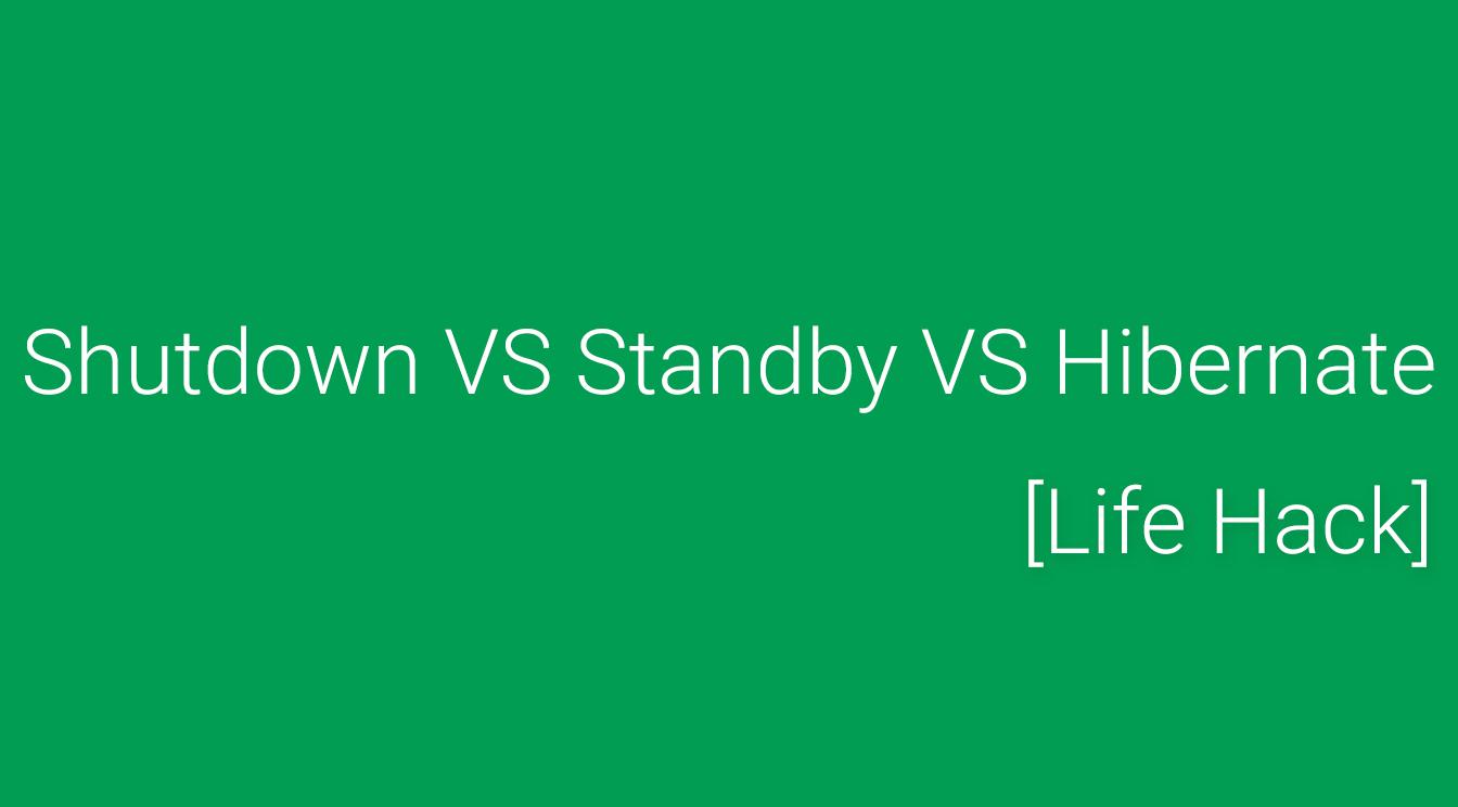 [Life Hack] Shutdown VS Standby VS Hibernate Your Computer
