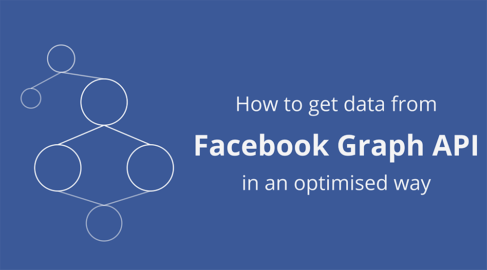 How to get data from Facebook Graph API in an optimised way